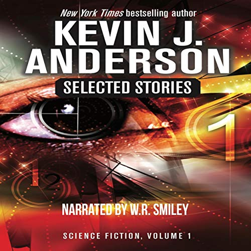 Selected Stories: Science Fiction                   De :                                                                                                                                 Kevin J. Anderson                               Lu par :                                                                                                                                 W. R. Smiley                      Durée : 13 h et 9 min     Pas de notations     Global 0,0