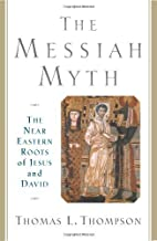 The Messiah Myth: The Near Eastern Roots of Jesus and David