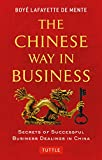 The Chinese Way in Business: Secrets of Successful Business Dealings in China - Boye Lafayette De Mente