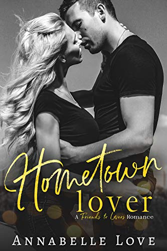 Hometown Lover: A Friends to Lovers Romance (Hometown Attraction)