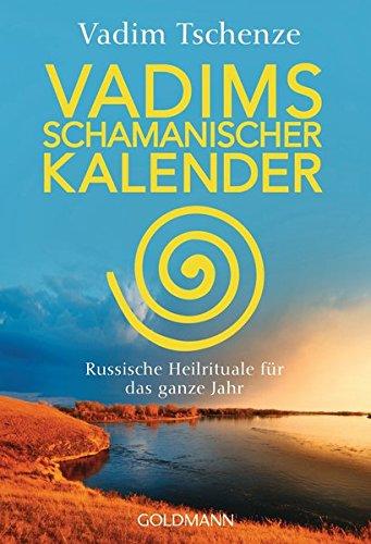Vadims schamanischer Kalender: Russische Heilrituale für das ganze Jahr