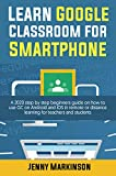 Learn Google Classroom For Smartphone: A 2020 Step By Step Beginners Guide...
