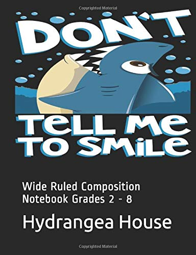 Don't Tell Me To Smile: Wide Ruled Composition Notebook Grades 2 - 8