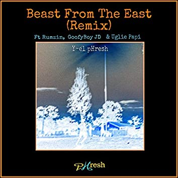 Beast From The East (feat. Rumzin, GoofyBoy JD & Uglie Papi)