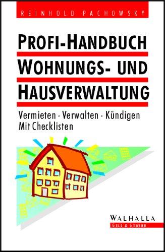 Profi-Handbuch Wohnungs- und Hausverwaltung: Vermieten - Verwalten - Kündigen. Mit Checkliste
