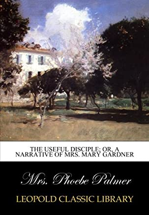 The useful disciple; or, a narrative of Mrs. Mary Gardner