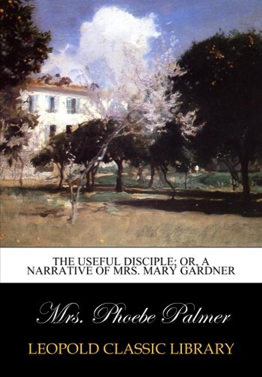 利益窓を洗うゴージャスThe useful disciple; or, a narrative of Mrs. Mary Gardner