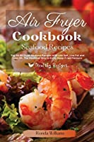 Air Fryer Cookbook Seafood Recipes: 40+ Air Fryer Dinner Recipes with Low Salt, Low Fat and Less Oil. The Healthier Way to Enjoy Deep-Fried Flavours