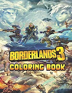 Borderlands Coloring Book: Ideal Gift for Kids and Adults On Next Christmas and New Year Eve or Any Holidays with High Quality Borderlands Illustrator