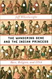 Image of The Wandering Gene and the Indian Princess: Race, Religion, and DNA
