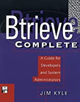 Btrieve Complete: A Guide for Developers and System Administrators