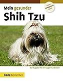 Mein gesunder Shih Tzu: Der Ratgeber für ein langes Hundeleben