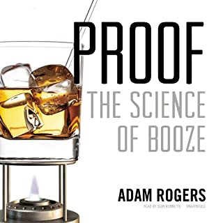 Proof     The Science of Booze              By:                                                                                                                                 Adam Rogers                               Narrated by:                                                                                                                                 Sean Runnette                      Length: 8 hrs and 45 mins     1,233 ratings     Overall 4.3
