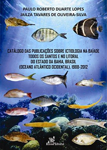 Catálogo das Publicações sobre Ictiologia na Baía de Todos os Santos e no Litoral do Estado da Bahia, Brasil (Oceano Atlântico Ocidental), 1988-2012