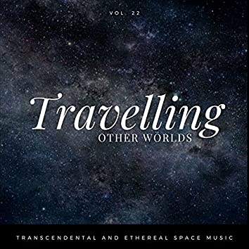 Travelling Other Worlds - Transcendental And Ethereal Space Music, Vol. 22