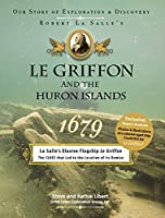 Le Griffon and the Huron Islands - 1679: Our Story of Exploration and Discovery