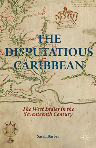Compare Textbook Prices for The Disputatious Caribbean: The West Indies in the Seventeenth Century 2014 Edition ISBN 9781137479990 by Barber, S.