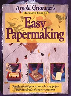 Arnold Grummer's Complete Guide to Easy Papermaking by Arnold Grummer (1999-01-01)