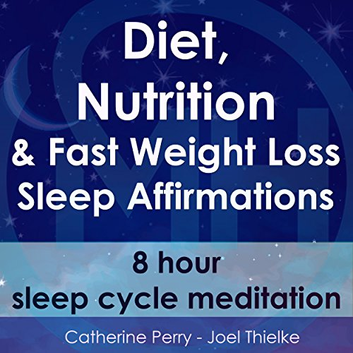 Diet, Nutrition & Fast Weight Loss Sleep Affirmations: 8 Hour Sleep Cycle Meditation audiobook cover art
