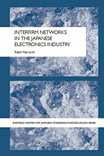 Interfirm Networks in the Japanese Electronics Industry (The University of Sheffield/Routledge Japanese Studies Series)