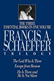 The Francis A. Schaeffer Trilogy: Three Essential Books in One Volume
