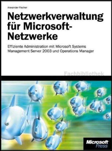 Netzwerkverwaltung mit Microsoft Systems Management Server 2003: LösungshandbuchzurSystemadministrationmitSMS2003,WindowsServer2003-ToolsundMOM2005