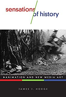 Sensations of History: Animation and New Media Art (Electronic Mediations)
