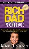 Rich Dad Poor Dad - What the Rich Teach Their Kids About Money - That the Poor and Middle Class Do Not!; Library Edition - Rich Dad on Brilliance Audio - 05/06/2012