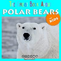 The Great Book About Polar Bears for Kids