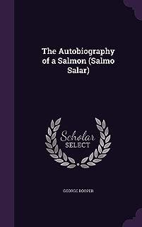 The Autobiography of a Salmon (Salmo Salar)