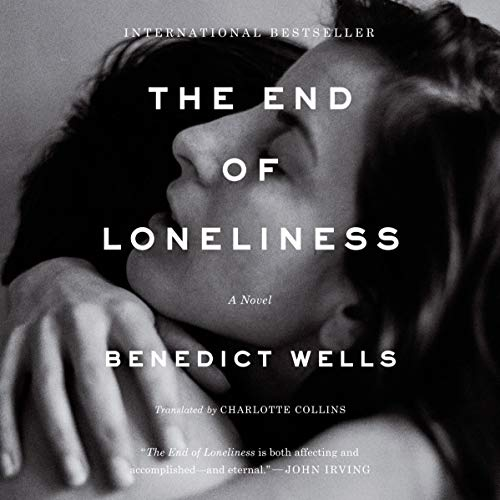 The End of Loneliness Audiobook By Benedict Wells,                                                                                        Charlotte Collins - translator cover art