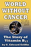 World Without Cancer; The Story of Vitamin B17
