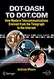 Dot-Dash to Dot.Com: How Modern Telecommunications Evolved from the Telegraph to the Internet (Springer Praxis Books)