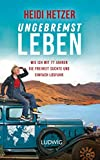 Ungebremst leben: Wie ich mit 77 Jahren die Freiheit suchte und einfach losfuhr - Heidi Hetzer