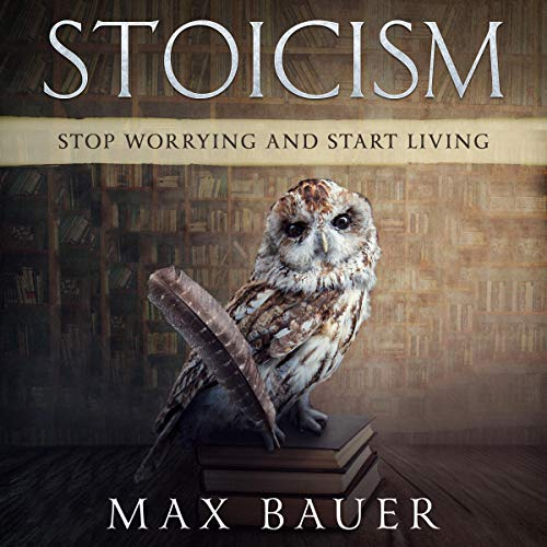 Couverture de Stoicism: Stop Worrying and Start Living