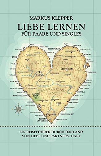 Liebe lernen für Paare und Singles: Ein Reiseführer durch das Land von Liebe und Partnerschaft