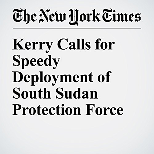 Kerry Calls for Speedy Deployment of South Sudan Protection Force cover art