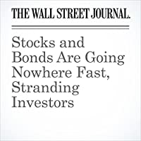 Stocks and Bonds Are Going Nowhere Fast, Stranding Investors's image