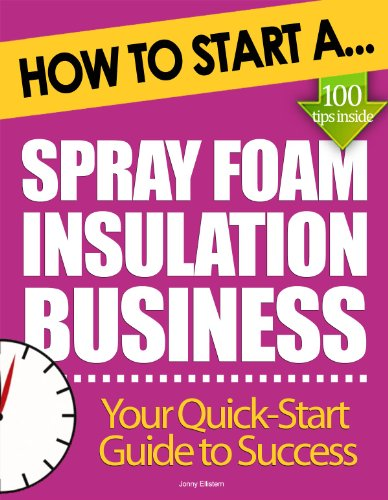 How to Start a Spray Foam Insulation Business: (Start Up Tips to Boost Your Spray Foam Insulation Business Success) (English Edition)