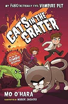Cats in the Crater: My FANGtastically Evil Vampire Pet by [Mo O'Hara, Marek Jagucki]