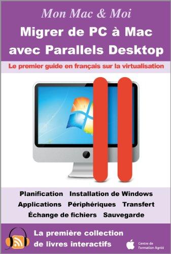 Migrer de PC à Mac avec Parallels Desktop : Virtualisation de Windows dans OS X Lion et Mac OS X (Mon Mac & Moi t. 49) (French Edition)