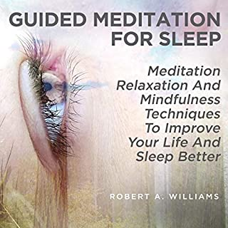 Guided Meditation for Sleep     Meditation, Relaxation and Mindfulness Techniques to Improve Your Life and Sleep Better              By:                                                                                                                                 Robert A. Williams                               Narrated by:                                                                                                                                 Jim D Johnston                      Length: 3 hrs and 2 mins     26 ratings     Overall 4.8