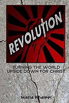 Revolution: Turning the World Upside Down for Christ by [Maria Khaleel]
