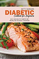 Diabetic Cookbook for Beginners: Easy and Healthy Diabetic Diet Recipes for the Newly Diagnosed