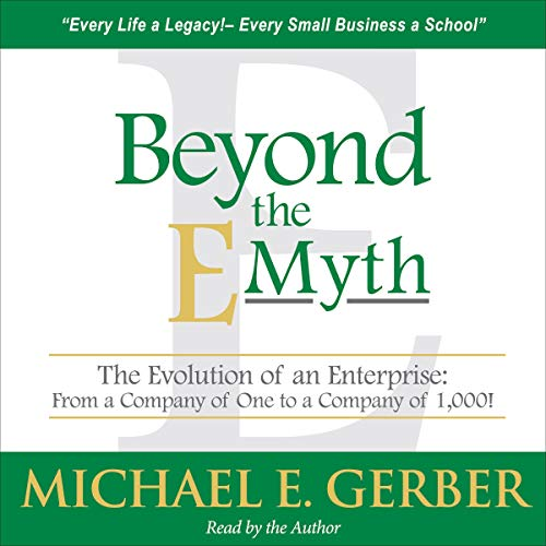 Beyond the E-Myth: The Evolution of an Enterprise: From a Company of One to a Company of 1,000! Louisiana