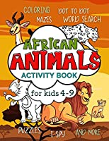 African Animals Activity Book for Kids 4-9: Workbook Full of Coloring and Other Activities Such as Mazes, Cut and Paste, Dot to Dot, Word Search, Puzzles and I Spy for Fun, Learning and Improving Motor Skills (Animals Activity Books For Kids)