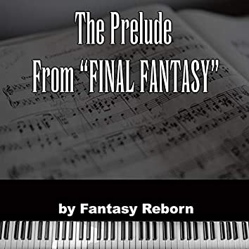 """The Prelude (From """"Final Fantasy"""")"""