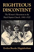 Righteous Discontent: The Women's Movement in the Black Baptist Church, 1880–1920