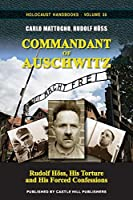 Commandant of Auschwitz: Rudolf Hoess, His Torture and His Forced Confessions (Holocaust Handbooks)