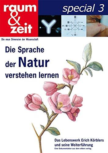 Die Sprache der Natur verstehen lernen: Das Lebenswerk von Erich Körbler